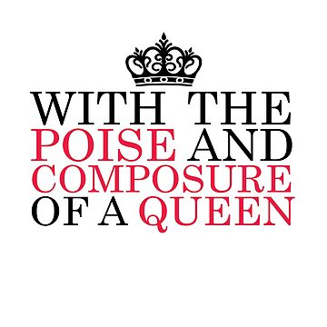 With the Poise and Composure of a Queen #1 (Black Text) by Kengelina