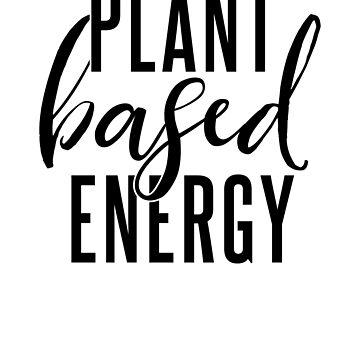 Plant Based Energy by jforsberg