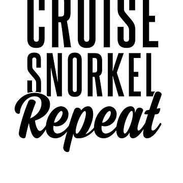 Cruise Snorkel Repeat by jforsberg