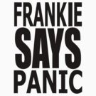 Frankie Says Panic!!!!! by Simon Bowker