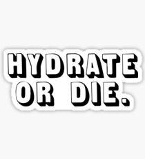 HYDRATE OR DIE. Sticker
