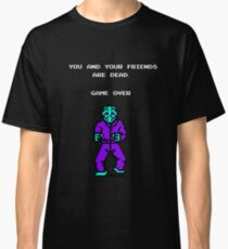 You and your friends are dead Classic T-Shirt