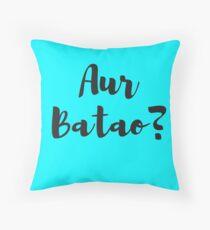 AUR BATAO? Throw Pillow