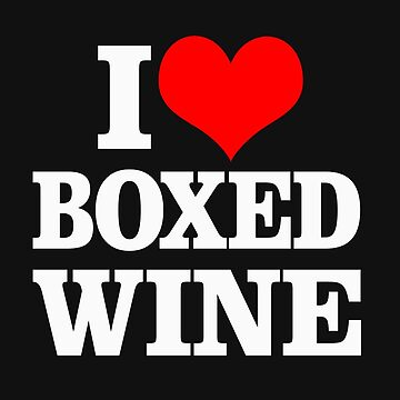Funny Drinking Shirt – Funny Wine Saying I Love Boxed Wine by drinkinghumor