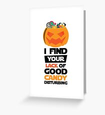 Halloween Design I Find Your Lack Of Good Candy Disturbing Greeting Card