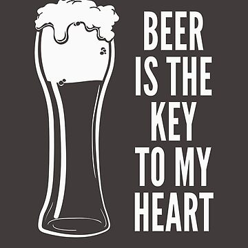 Funny Drinking Shirt – Funny Beer Saying Beer Is The Key To My Heart by drinkinghumor