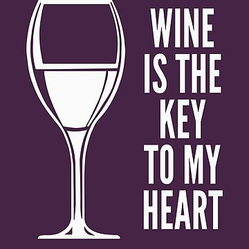 Funny Drinking Shirt – Funny Wine Saying Wine Is The Key To My Heart by drinkinghumor