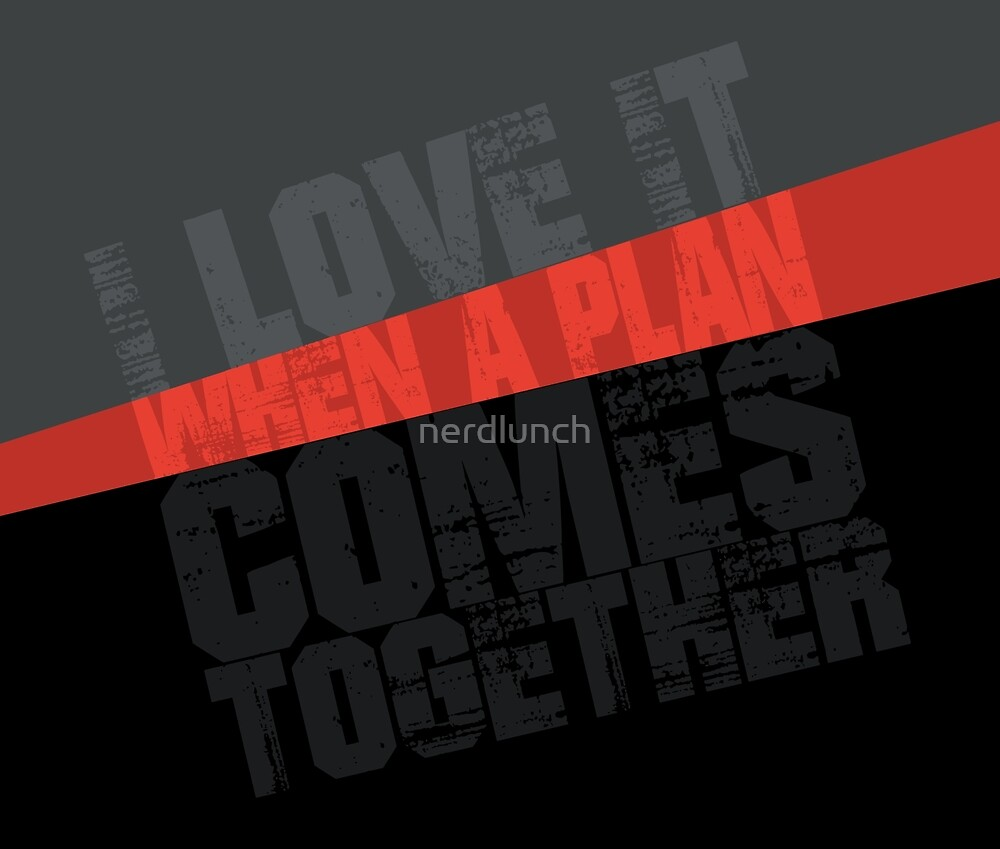 I Love It When a Plan Comes Together Typography Graphic (The A-Team) by nerdlunch