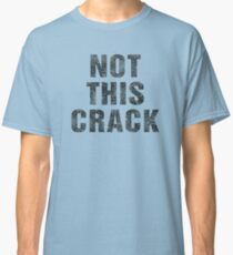 Not this Crack (Community) Classic T-Shirt