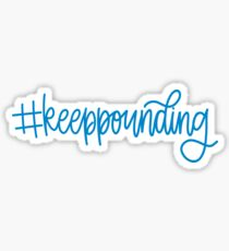 Keep Pounding Sticker