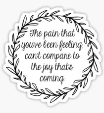 The pain that you've been feeling, can't compare to the joy thats coming. Sticker