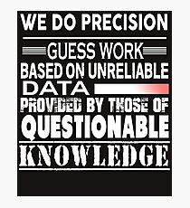 We Do Precision Guess Work T Shirt Photographic Print