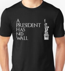 A President Has No Wall T-Shirt