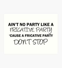 A Fricative Party Don't Stop | Linguistics Art Print