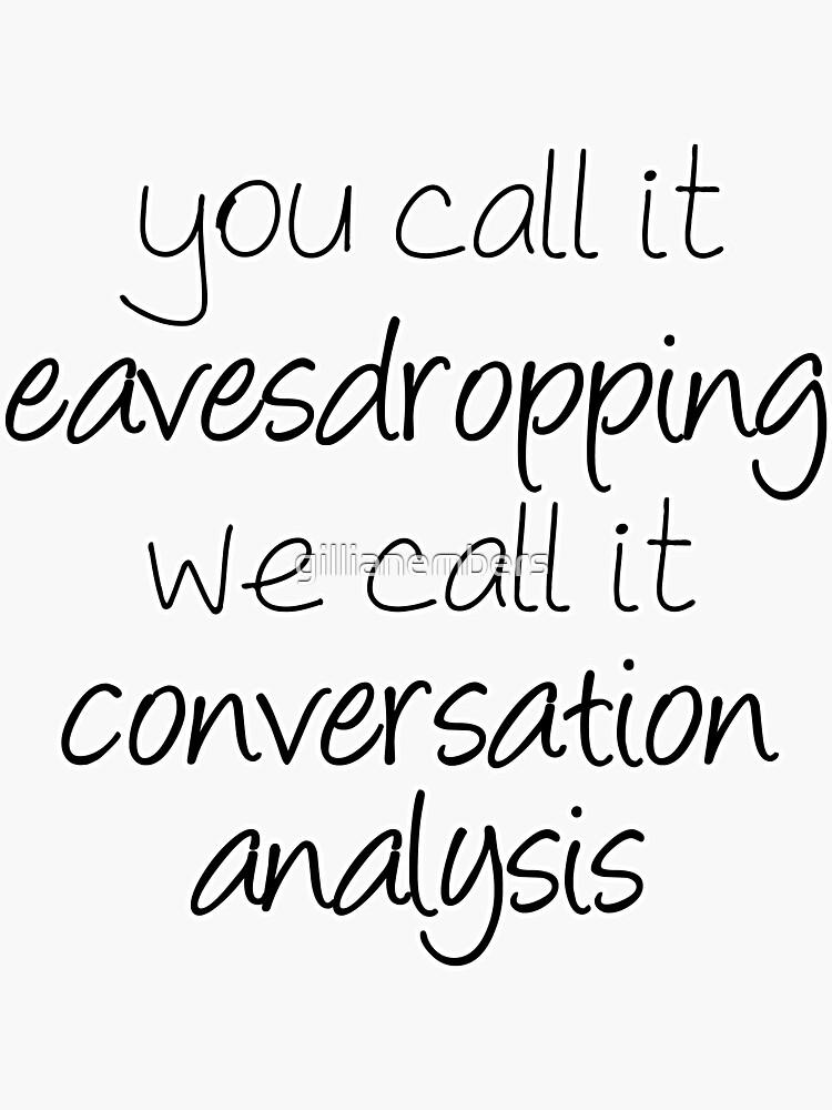 Sie nennen es Abhören, nennen wir es Impromptu Conversation Analysis | Linguistik von gillianembers