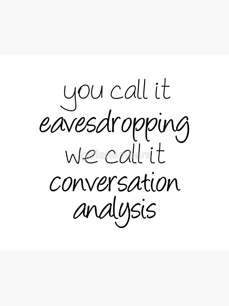 You Call It Eavesdropping, We Call It Impromptu Conversation Analysis | Linguistics by gillianembers