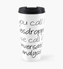 You Call It Eavesdropping, We Call It Impromptu Conversation Analysis | Linguistics Travel Mug