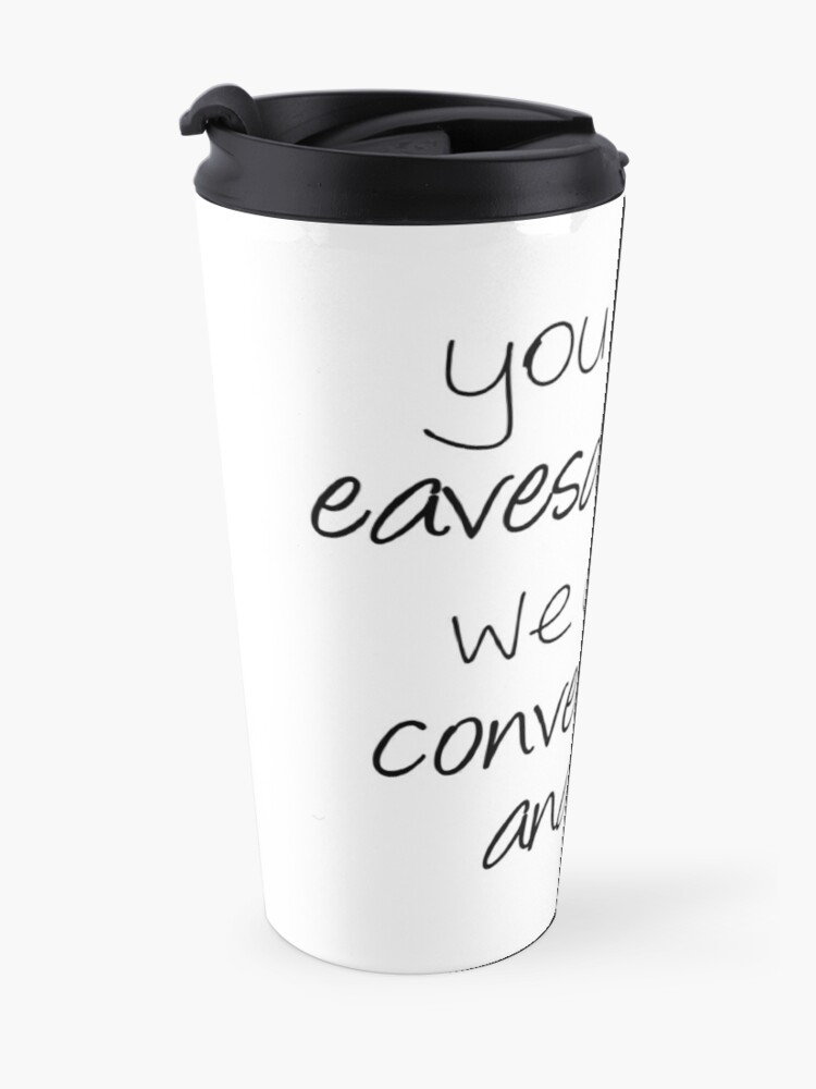 Alternate view of You Call It Eavesdropping, We Call It Impromptu Conversation Analysis | Linguistics Travel Mug