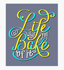 Life is What you Bake of it Photographic Print