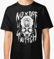 No Off Switch - WHITE TEXT Classic T-Shirt