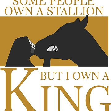 some people own a statlion but I own a king tshirt by calvindaws