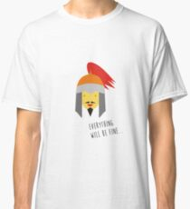 EVERTHING WILL BE FINE Classic T-Shirt
