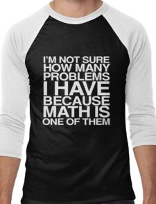 I'm not sure how many problems I have because math is one of them Men's Baseball ¾ T-Shirt