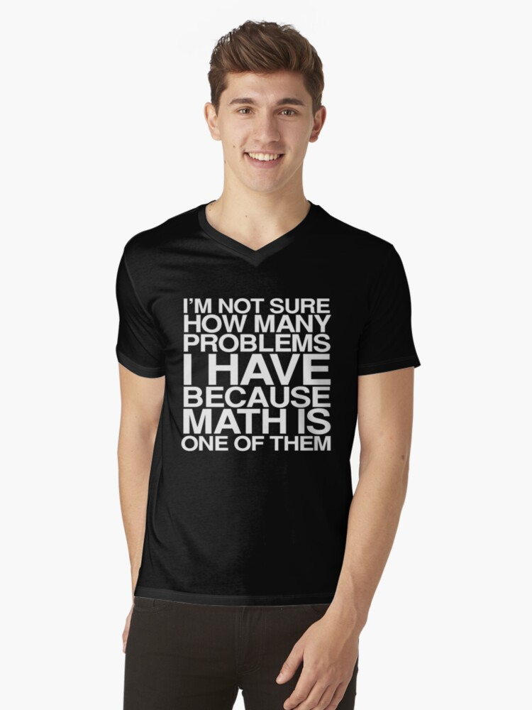 I'm not sure how many problems I have because math is one of them Mens V-Neck T-Shirt Front