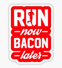 Run Now Bacon Later Sticker
