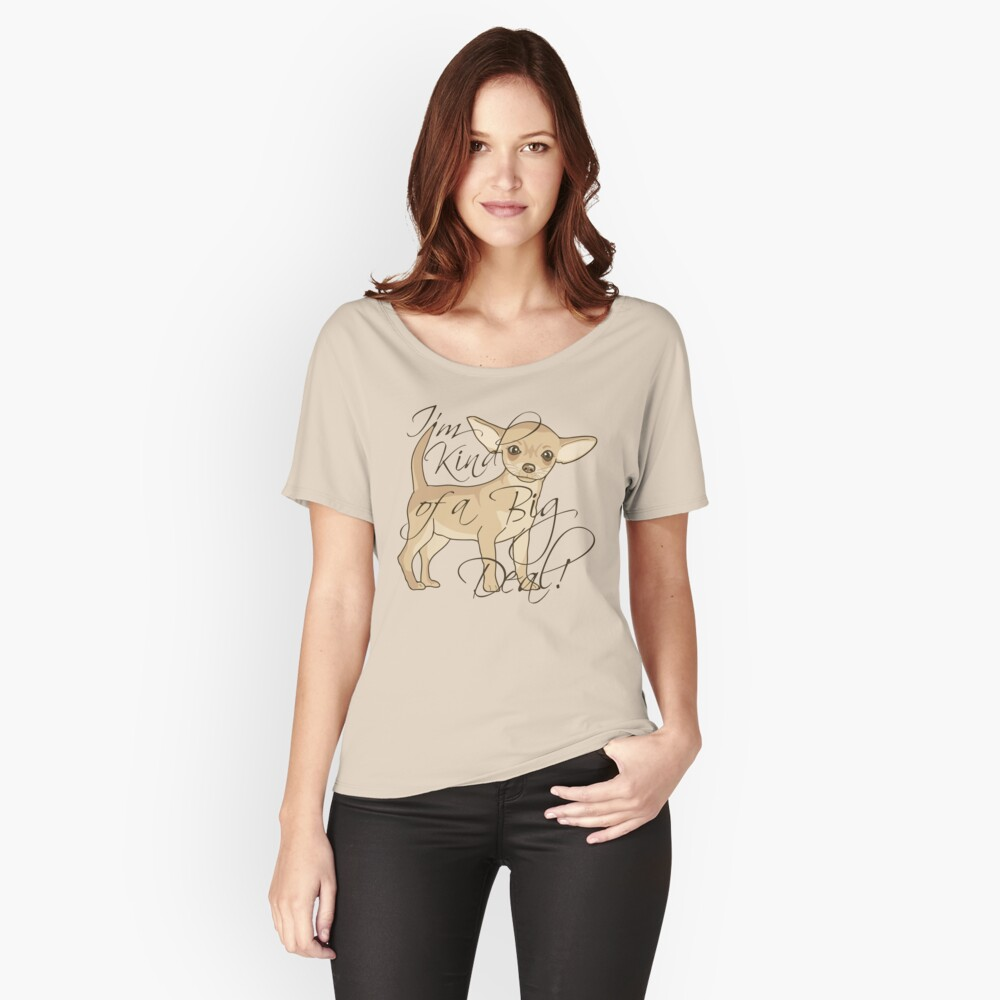 Chihuahua is Kind of a Big Deal Women's Relaxed Fit T-Shirt Front