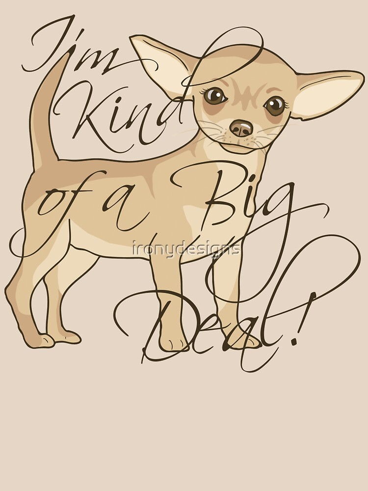 Chihuahua is Kind of a Big Deal by ironydesigns