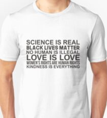 Science is real Black lives matter No human is illegal Love is love Women's rights are human rights Kindness is everything T-Shirt