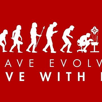 I Have Evolved - Live with it! by ccorkin