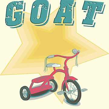 GOAT - Greatest Of All Time - Tricycle Version by LoveOfDictums