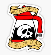 Give Me Coffee, Or Give Me Death Sticker