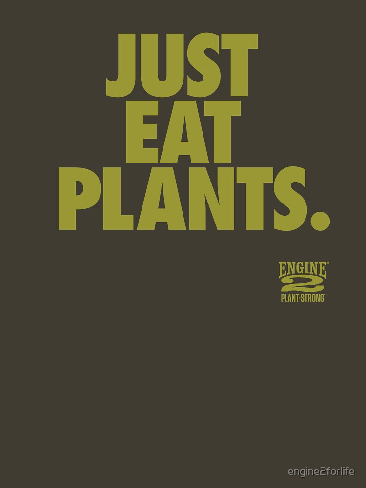 Just Eat Plants. by engine2forlife