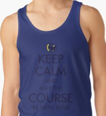 Keep Calm and May the Course be with You Tank Top