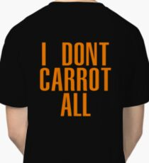 I Don't Carrot All - American Vandal Classic T-Shirt