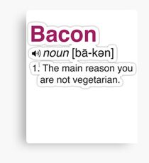 Bacon Dictionary Definition - The Main Reason Why You Aren't A Vegetarian Tshirt Canvas Print