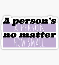 A person's a person no matter how small Sticker