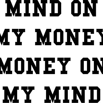 MIND ON MY MONEY MONEY ON MY MIND by thehiphopshop