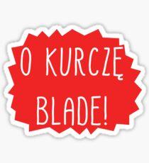 O KURCZĘ BLADE! Polish swearword. Sticker