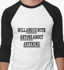 WILL ARGUE WITH ANYONE ABOUT ANYTHING Men's Baseball ¾ T-Shirt