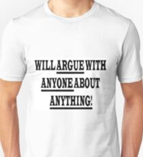 WILL ARGUE WITH ANYONE ABOUT ANYTHING T-Shirt