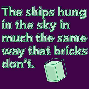 The ships hung in the sky in much the same way that bricks don't by marderofski