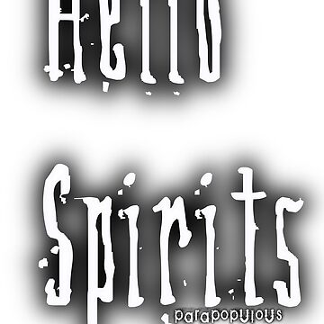 Hello Spirits by parapopulous