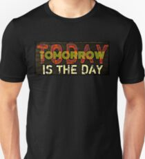 Funny - Today or tomorrow is the day T-Shirt