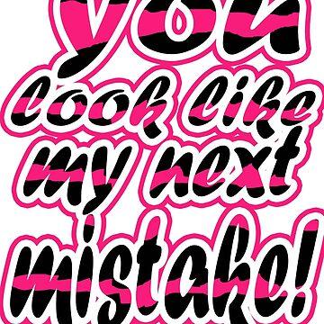 you look like my next mistake! by artofdesign21