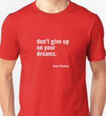 Funny: Don't give up on your dreams. Keep sleeping. / Humor, lustig T-Shirt