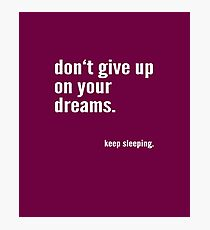 Funny: Don't give up on your dreams. Keep sleeping. / Humor, lustig Photographic Print